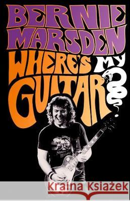 Where's My Guitar?: An Inside Story of British Rock and Roll Marsden, Bernie 9780008356552