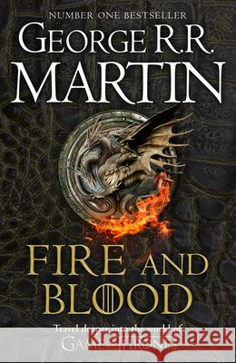 Fire and Blood: 300 Years Before A Game of Thrones (A Targaryen History) (A Song of Ice and Fire) Martin George R. M. 9780008402785
