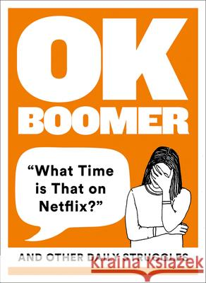 Ok Boomer: 'what Time Is That on Netflix?' and Other Daily Struggles  9780008409081