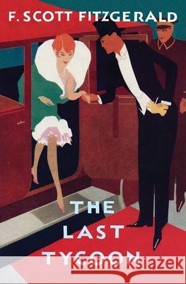 The Love of the Last Tycoon: The Authorized Text F. Scott Fitzgerald Matthew Joseph Bruccoli 9780020199854