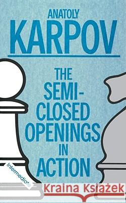 The Semi-Closed Openings in Action Anatoly Karpov Ian White Anatoly Karpov 9780020218050