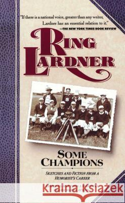 Some Champions Ring Lardner Matthew Joseph Bruccoli Richard Layman 9780020223436