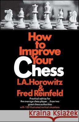 How to Improve Your Chess Israel A. Horowitz Fred Reinfeld 9780020288909