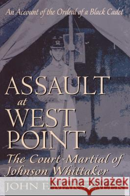 Assault at West Point, The Court Martial of Johnson Whittaker John F. Marszalek John F. Marszalek John F. Marszalek 9780020345152