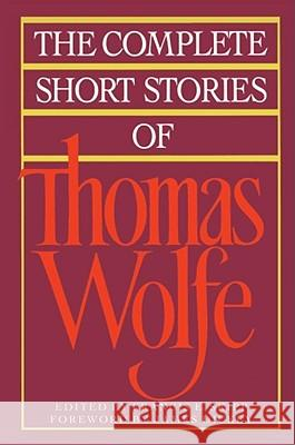 The Complete Short Stories of Thomas Wolfe Thomas Wolfe Francis E. Skipp James Dickey 9780020408918