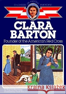 Clara Barton: Founder of the American Red Cross Augusta Stevenson Frank Giacoia 9780020418207 Aladdin Paperbacks