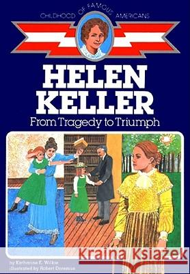 Helen Keller: From Tragedy to Triumph Katharine Elliott Wilkie Robert Doremus 9780020419808 Aladdin Paperbacks