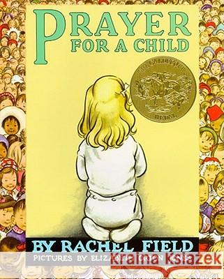 Prayer for a Child Rachel Field Elizabeth Orton Jones 9780020430704
