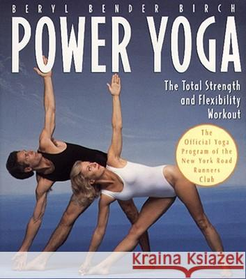 Power Yoga: The Total Strength and Flexibility Workout Beryl Bender Birch 9780020583516