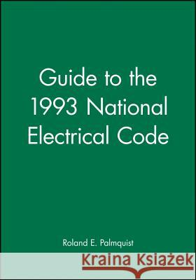 Guide to the 1993 National Electrical Code Roland E. Palmquist Palmquist                                Paul Rosenberg 9780020777618 T. Audel