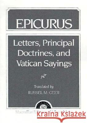 Epicurus: Letters Principal Doctrines and Vatican Sayings Russell Geer 9780023412004