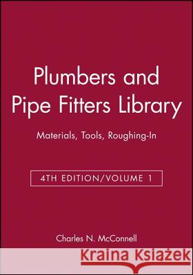Plumbers and Pipe Fitters Library, Volume 1 : Materials, Tools, Roughing-In Charles N. McConnell 9780025829114