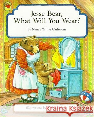 Jesse Bear, What Will You Wear? Nancy White Carlstrom Bruce Degen 9780027173505