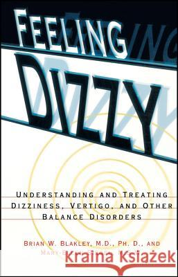 Feeling Dizzy: Understanding and Treating Vertigo, Dizziness, and Other Balance Disorders Brian W. Blakley Mary-Ellen Siegel 9780028616803 John Wiley & Sons
