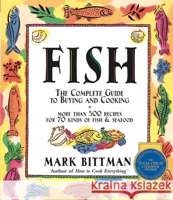 Fish: The Complete Guide to Buying and Cooking Mark Bittman Dennis M. Gottlieb 9780028631523