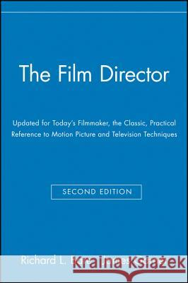 The Film Director : Updated for Today's Filmmaker, the Classic, Practical Reference to Motion Picture and Television Techniques Richard L. Bare James Garner Bare 9780028638195