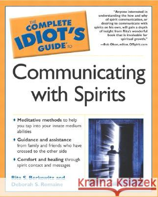 The Complete Idiot's Guide to Communicating with Spirits Rita Berkowitz Deborah S. Romaine Bob Olson 9780028643502 Alpha Books