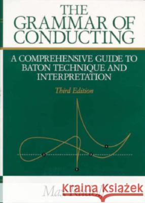 The Grammar of Conducting: A Comprehensive Guide to Baton Technique and Interpretation Max Rudolf Michael Stern 9780028722214