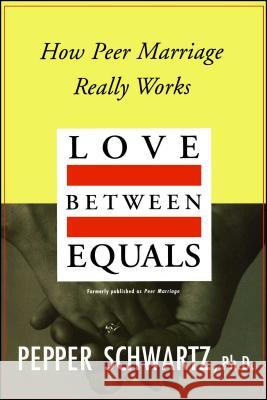 Love Between Equals : How Peer Marriage Really Works Pepper Schwartz 9780028740614 Touchstone Books