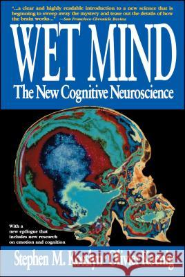 Wet Mind: The New Cognitive Neuroscience Stephen Michael Kosslyn Stephen M Olivier Koenig 9780028740850