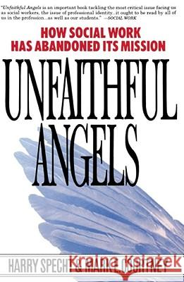Unfaithful Angels: How Social Work Has Abonded Its Mission Harry Specht Mark E. Courtney 9780028740867