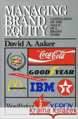 Managing Brand Equity: Capitalizing on the Value of a Brand Name David A. Aaker 9780029001011