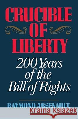 Crucible of Liberty: 200 Years of the Bill of Rights Raymond Arsenault 9780029010556