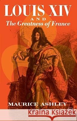 Louis XIV and the Greatness of France Maurice P. Ashley 9780029010808