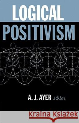 Logical Positivism A. J. Ayer A. J. Ayer Paul Edwards 9780029011300