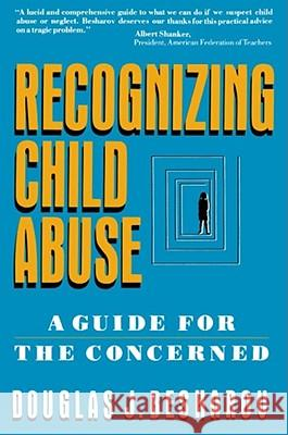 Recognizing Child Abuse: A Guide for the Concerned Douglas J. Besharov 9780029030820