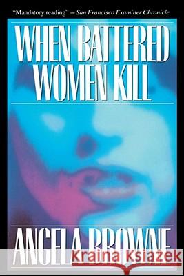 When Battered Women Kill Angela Browne 9780029038819