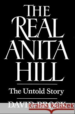 The Real Anita Hill: The Untold Story David Brock 9780029046562