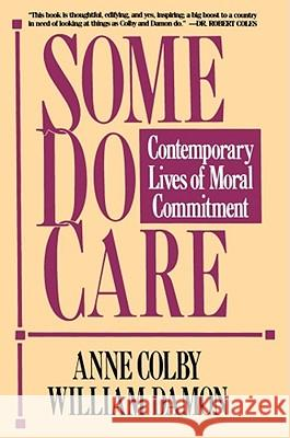 Some Do Care: Contemporary Lives of Moral Commitment Anne Colby William Damon William Damon 9780029063569