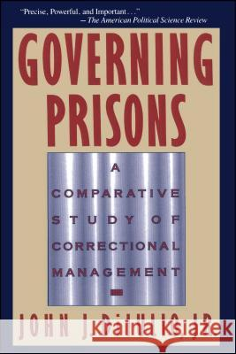 Governing Prisons: A Comparative Study of Correctional Management John J., Jr. Dilulio 9780029078839