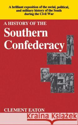 History of the Southern Confederacy Clement Eaton Clement Eaton 9780029087107