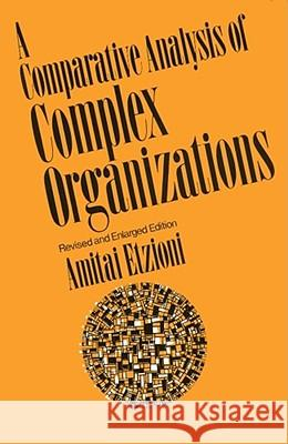 A Comparative Analysis of Complex Organizations: On Power, Involvement, and Their Correlates Amitai Etzioni 9780029096208