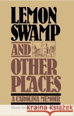 Lemon Swamp and Other Places: A Carolina Memoir Mamie Garvin Fields Karen Fields 9780029105504