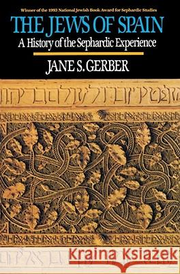 Jews of Spain : A History of the Sephardic Experience Jane S. Gerber Mishkenot Sha'ananim 9780029115749