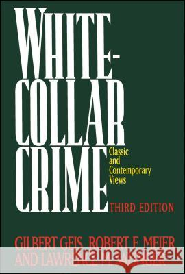 White-Collar Crime: Offenses in Business, Politics, and the Professions, 3rd Ed Gilbert Geis Lawrence M. Salinger Robert F. Meier 9780029116012