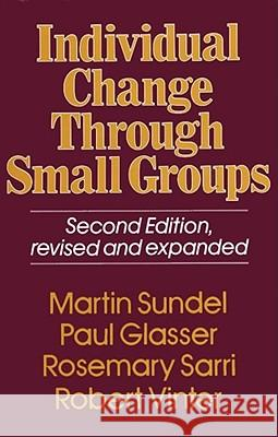 Individual Change Through Small Groups, 2nd Ed. Rosemary C. Sarri Paul H. Glasser Martin Sundel 9780029117903