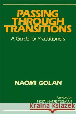 Passing Through Transitions: A Guide for Practitioners Naomi Golan Helen Harris Perlman Naomi Golan 9780029120804