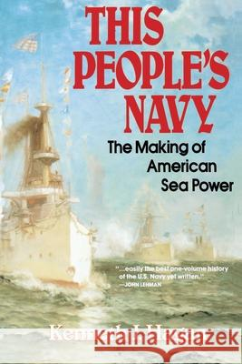 This People's Navy: The Making of American Sea Power Kenneth J. Hagan 9780029134719