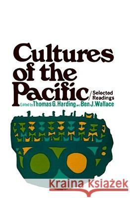 Cultures of the Pacific: Selected Readings Ben J. Wallace Thomas G. Harding Ben J. Wallace 9780029138007