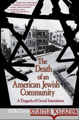 The Death of an American Jewish Community: A Tragedy of Good Intentions Hillel Levine Lawrence Harmon 9780029138663