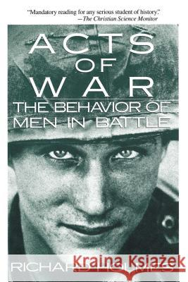 Acts of War: The Behavior of Men in Battle Richard Holmes 9780029148518