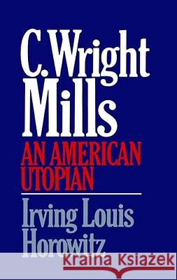 C Wright Mills an American Utopia Irving Louis Horowitz 9780029150108