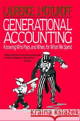Generational Accounting: Knowing Who Pays, and When, for What We Spend Laurence J. Kotlikoff 9780029175859