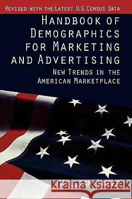 Handbook of Demographics for Marketing and Advertising: New Trends in the American Marketplace William Lazer 9780029181751
