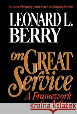 On Great Service : A Framework for Action Leonard L. Berry 9780029185551
