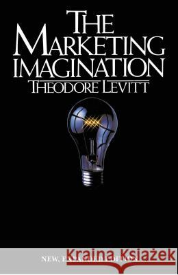 Marketing Imagination: New, Expanded Edition Theodore Levitt 9780029190906